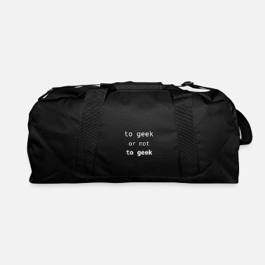 Geek To geek or not to geek - Duffle Bag