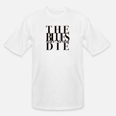 Blues Blues T-Shirt - THE BLUES WILL NEVER DIE. - Men's Tall T-Shirt