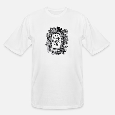 Vibe vibe with me - Men's Tall T-Shirt