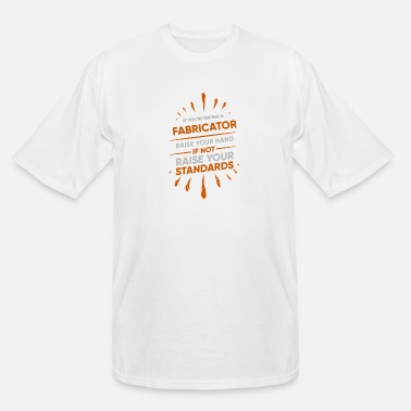 Partner If You're Dating A FABRICATOR Raise Your Hand If - Men's Tall T-Shirt