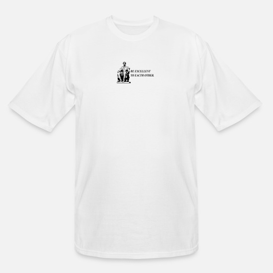 New T-Shirts - Be Excellent - Men's Tall T-Shirt white