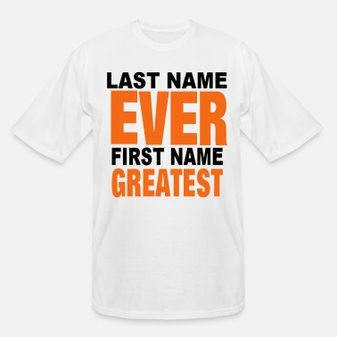 Name LAST NAME EVER FIRST NAME GREATEST - Men's Tall T-Shirt