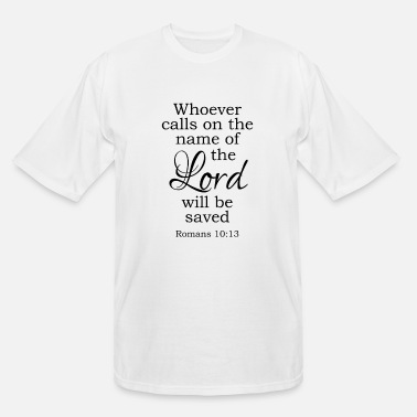 Bible Whoever will call on the name of the Lord - Men's Tall T-Shirt
