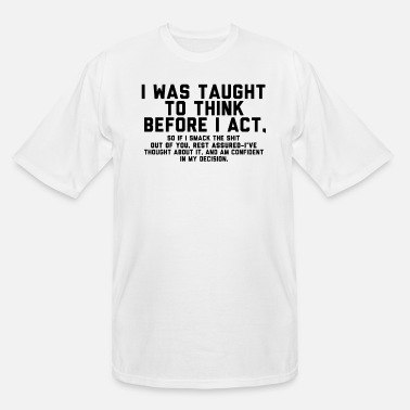Taught I was taught to think before i act - Men's Tall T-Shirt
