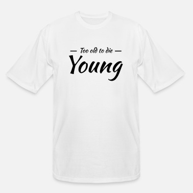 Die Too old to die young - Men's Tall T-Shirt
