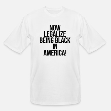 America Now legalize being black in America - Men's Tall T-Shirt