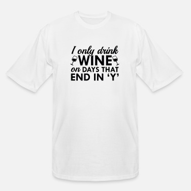 Drinking Wine I Only Drink Wine - Men's Tall T-Shirt