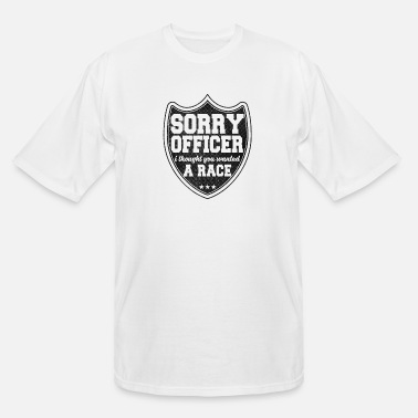 Any Sorry Officer I Thought You Wanted A Race - Men's Tall T-Shirt