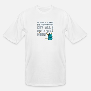 It Will A Great Day When Our School - Men's Tall T-Shirt