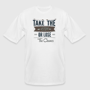Take The Risks Or Lose The Chance - Men's Tall T-Shirt