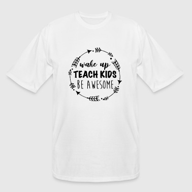 Wake up teach kids be awesome | teachers day shirt - Men's Tall T-Shirt