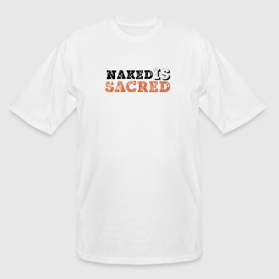 Naked - NAKED IS SACRED - Men's Tall T-Shirt