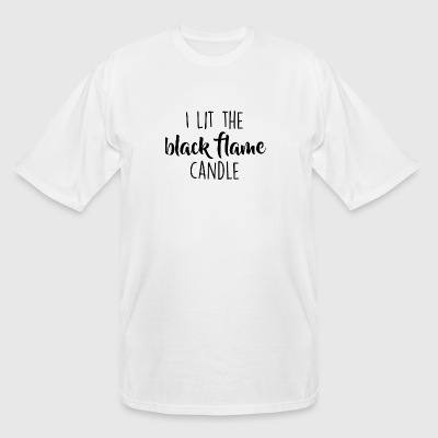 Black Flame Candle - I Lit The Black Flame Candl - Men's Tall T-Shirt