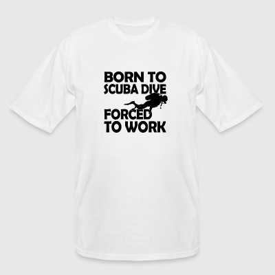 SCUBA DIVE - BORN TO SCUBA DIVE FORCED TO WORK - Men's Tall T-Shirt