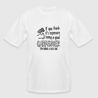Carpenter - If you think it's expensive hiring a - Men's Tall T-Shirt