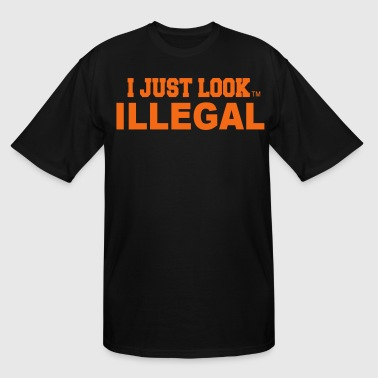 I JUST LOOK ILLEGAL - Men's Tall T-Shirt