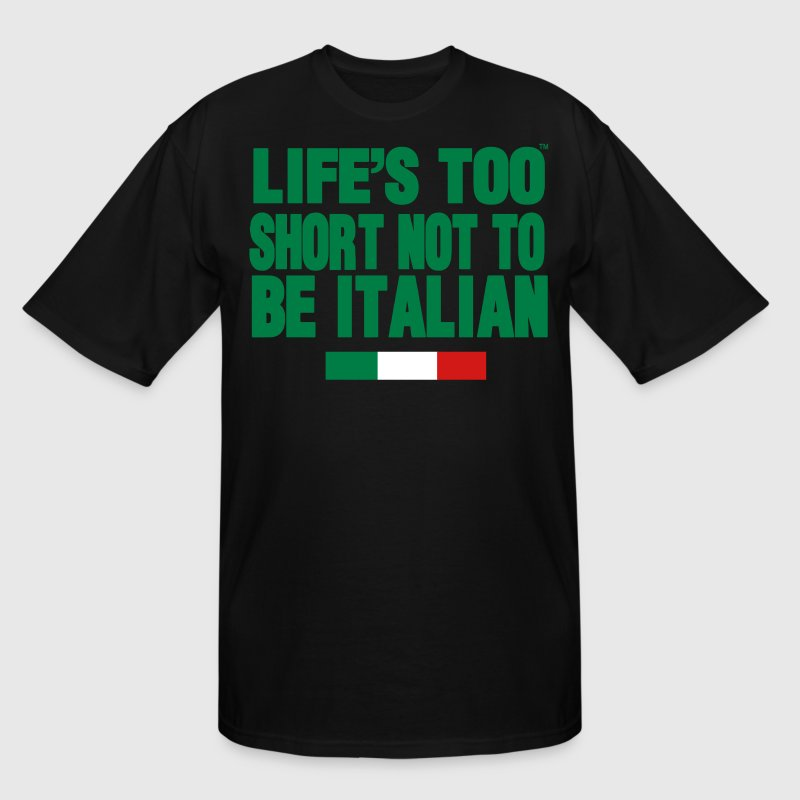 LIFE'S IS TOO SHORT NOT TO BE ITALIAN - Men's Tall T-Shirt