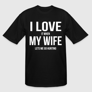 I LOVE MY WIFE (WHEN SHE LETS ME GO HUNTNG) - Men's Tall T-Shirt