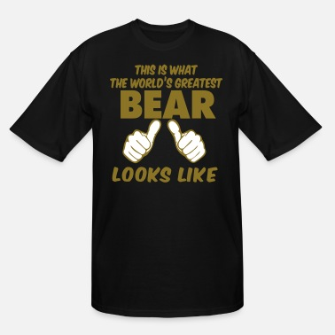 Woof This Is What The World's Greatest BEAR Look Like - Men's Tall T-Shirt
