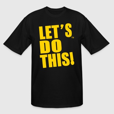LET'S DO THIS! - Men's Tall T-Shirt