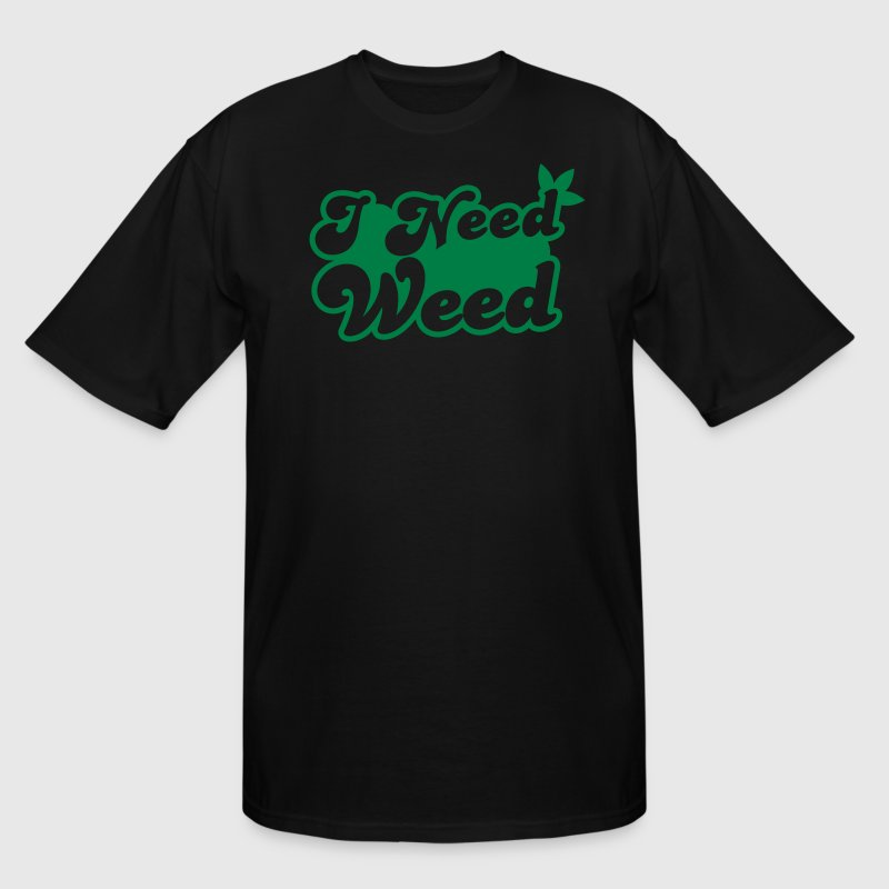 I Need WEED!  - Men's Tall T-Shirt