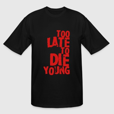 Too late to die young - Men's Tall T-Shirt