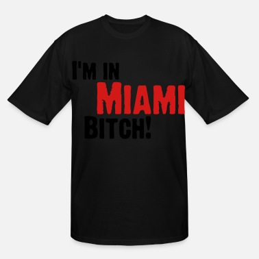 Bitch City I m in Miami Bitch!  - Men's Tall T-Shirt
