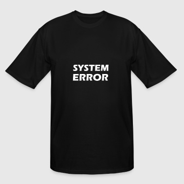 System Error system error - Men's Tall T-Shirt
