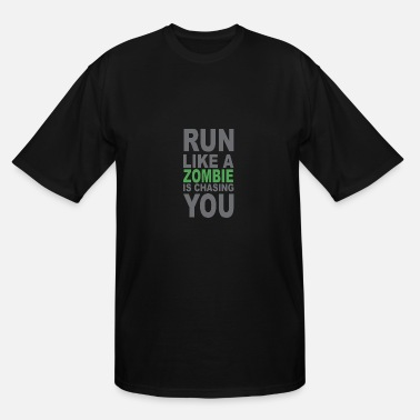Run Like A Zombie Run like a zombie is chasing you - Men's Tall T-Shirt