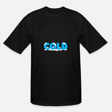 Cold Cold - Men's Tall T-Shirt