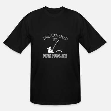Ice Funny Ice Fishing - I Am Surrounded By Ice Holes - Men's Tall T-Shirt