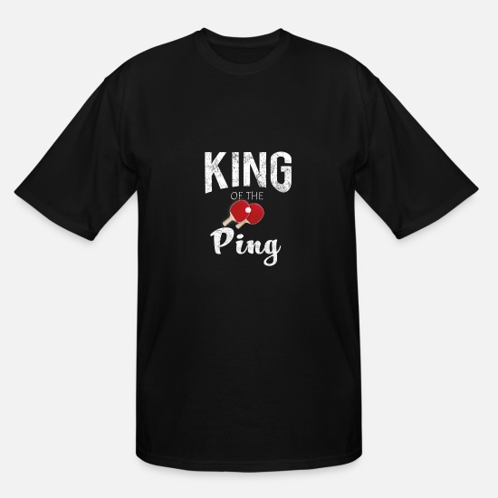Pong T-Shirts - King of the ping Ping Pong Table tennis gift - Men's Tall T-Shirt black