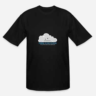 Cloud Computing There Is No Cloud Cloud Computer IT Gift - Men's Tall T-Shirt