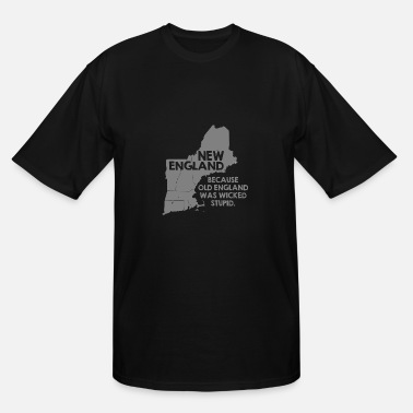 New England New England Because Old England Was Wicked Stupid - Men's Tall T-Shirt