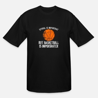 School Is Important School Is Important But Basketball Is Importanter - Men's Tall T-Shirt