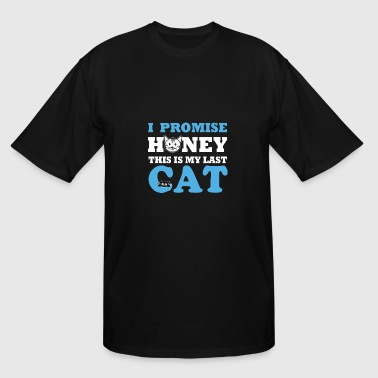 I promise honey this is my last cat - Men's Tall T-Shirt