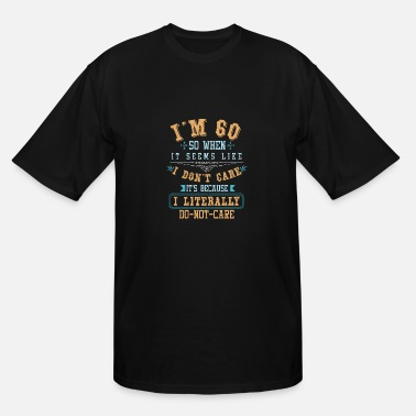 Years Old I'm 60 Years Old - Men's Tall T-Shirt
