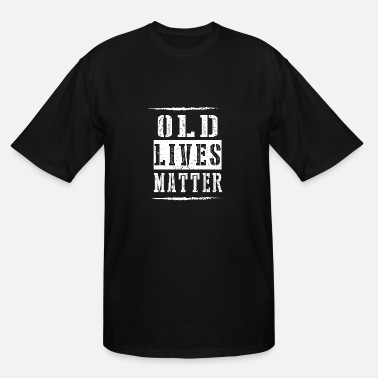 Xxx Boys Old Lives Matter - Men's Tall T-Shirt