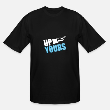 UP YOURS - Men's Tall T-Shirt