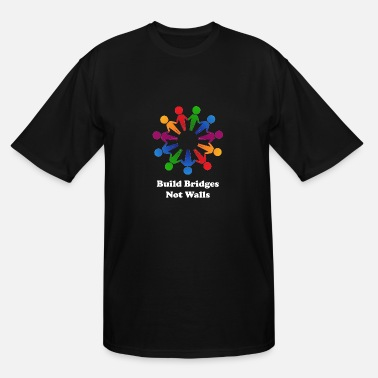 Building Bridges Build Bridges Not Walls - Men's Tall T-Shirt