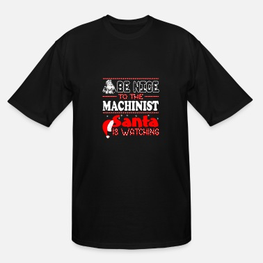 Machinist Christmas Be Nice To Machinist Santa Is Watching Christmas - Men's Tall T-Shirt