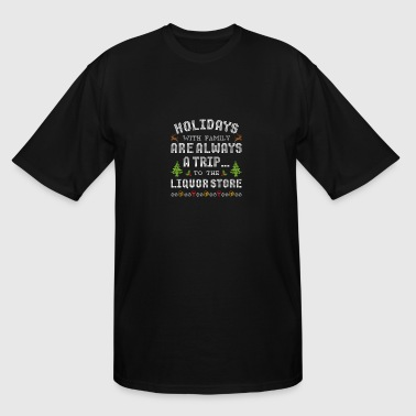 Holidays With Family Trip To The Liquor Store - Men's Tall T-Shirt