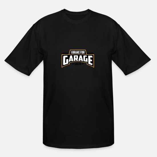 Garage T-Shirts - I Brake for Garage Sales | Garage Sales - Men's Tall T-Shirt black