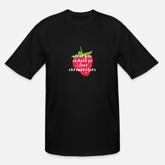 I Love T-Shirts - i love you as much as i love strawberries - Men's Tall T-Shirt black