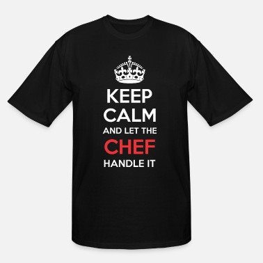 Keep Calm And Let Chef Handle It Keep Calm And Let Chef Handle It - Men's Tall T-Shirt