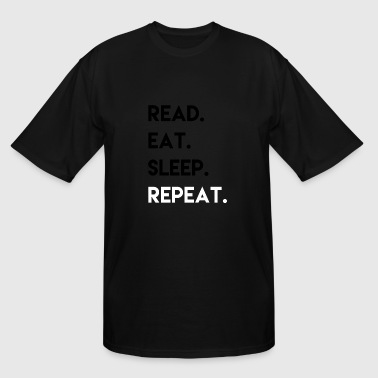Eat Sleep Read Read. Eat. Sleep. Repeat. - Men's Tall T-Shirt