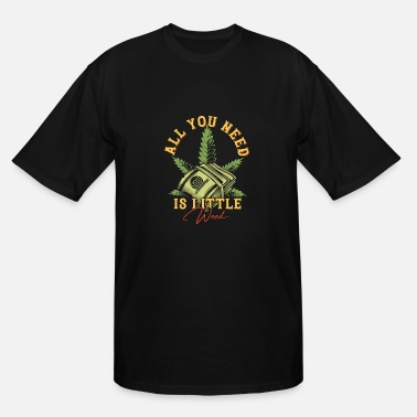All you need is a little Weed Cannabis Hemp joint - Men's Tall T-Shirt