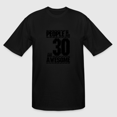 30 Age PEOPLE IN AGE 30 ARE AWESOME - Men's Tall T-Shirt