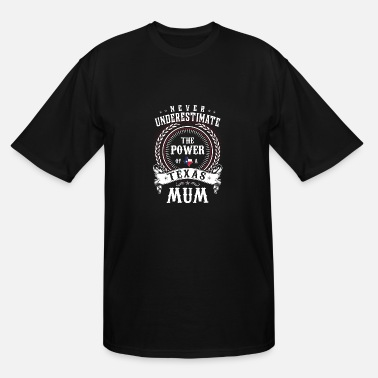 Never Underestimate The Power Of A Texas Woman Never Underestimate the Power of a Texas MUM - Men's Tall T-Shirt