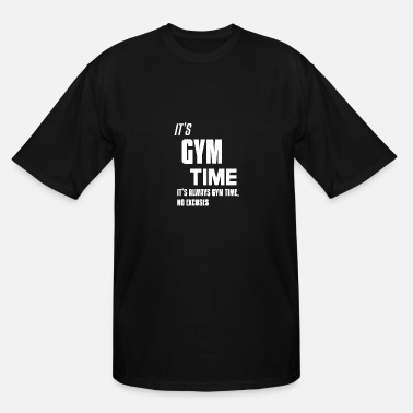 No Excuses Gym Quotes It s Gym Time It s always Gym time - Men's Tall T-Shirt